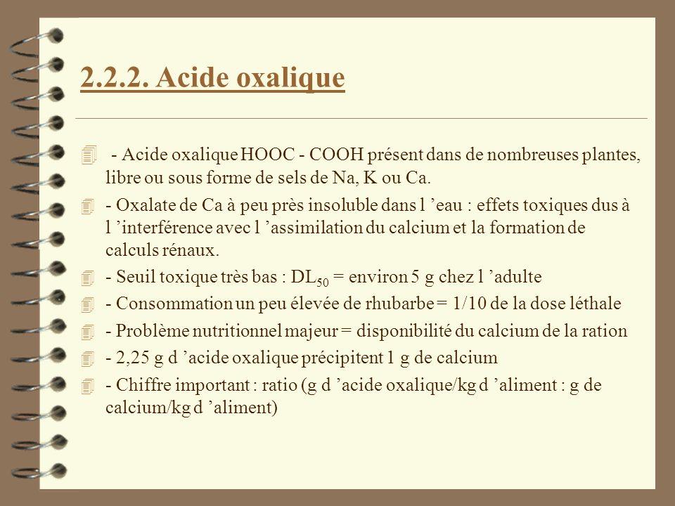 2.2.2. Acide oxalique - Acide oxalique HOOC - COOH présent dans de nombreuses plantes, libre ou sous forme de sels de Na, K ou Ca.