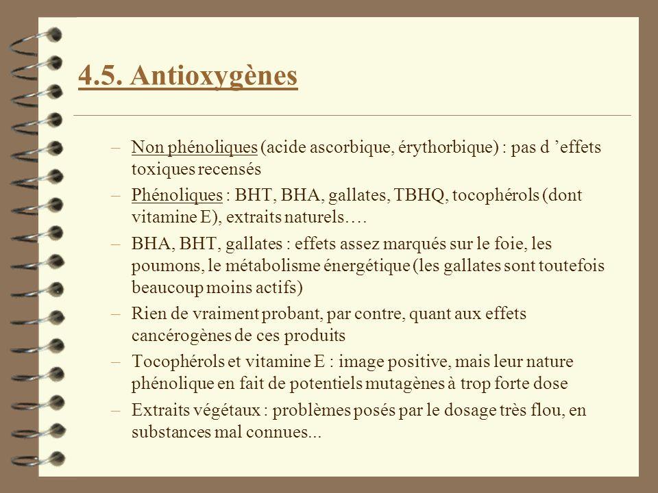 4.5. Antioxygènes Non phénoliques (acide ascorbique, érythorbique) : pas d 'effets toxiques recensés.