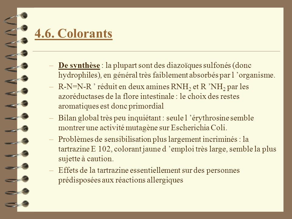 4.6. Colorants De synthèse : la plupart sont des diazoïques sulfonés (donc hydrophiles), en général très faiblement absorbés par l 'organisme.