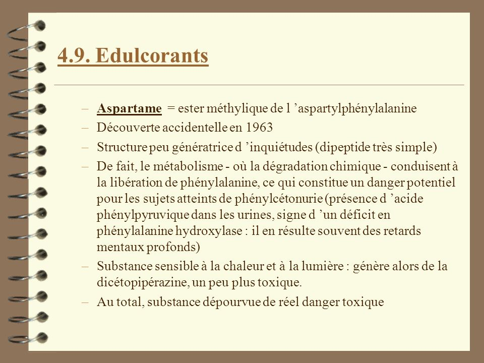 4.9. Edulcorants Aspartame = ester méthylique de l 'aspartylphénylalanine. Découverte accidentelle en 1963.
