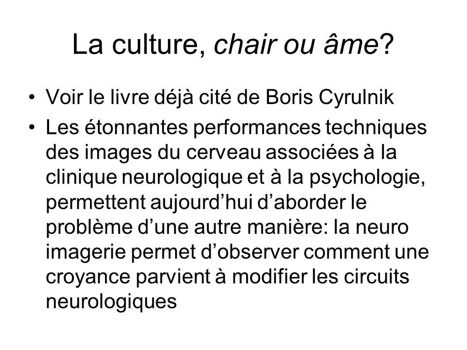 La culture, chair ou âme Voir le livre déjà cité de Boris Cyrulnik