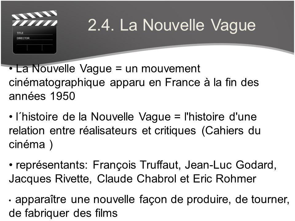 2.4. La Nouvelle Vague La Nouvelle Vague = un mouvement cinématographique apparu en France à la fin des années 1950.