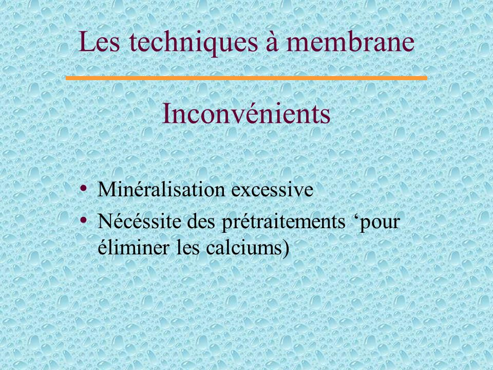 Les techniques à membrane Inconvénients