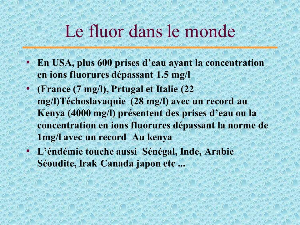 Le fluor dans le monde En USA, plus 600 prises d'eau ayant la concentration en ions fluorures dépassant 1.5 mg/l.