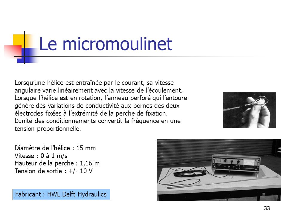 Le micromoulinet Lorsqu'une hélice est entraînée par le courant, sa vitesse angulaire varie linéairement avec la vitesse de l'écoulement.