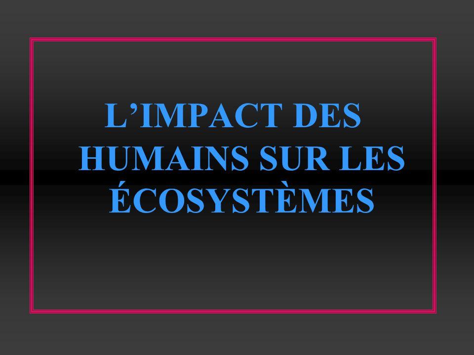 L'IMPACT DES HUMAINS SUR LES ÉCOSYSTÈMES