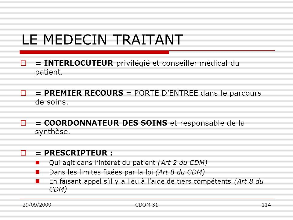 LE MEDECIN TRAITANT = INTERLOCUTEUR privilégié et conseiller médical du patient. = PREMIER RECOURS = PORTE D'ENTREE dans le parcours de soins.