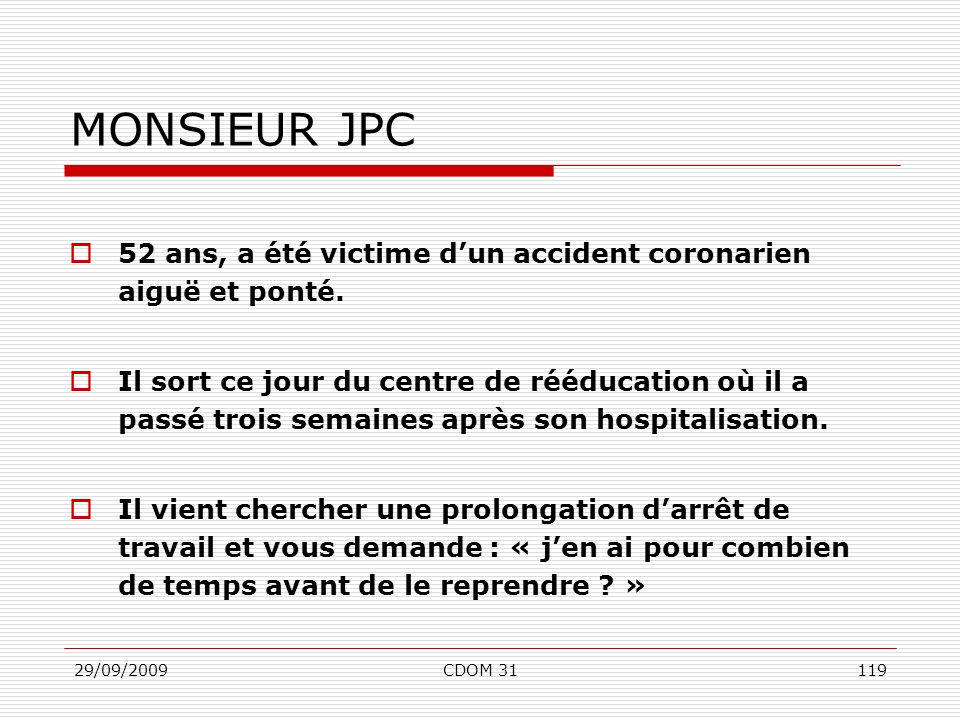 MONSIEUR JPC 52 ans, a été victime d'un accident coronarien aiguë et ponté.