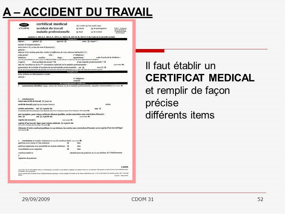 A – ACCIDENT DU TRAVAIL Il faut établir un CERTIFICAT MEDICAL