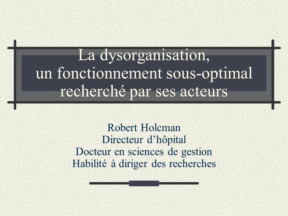 La dysorganisation, un fonctionnement sous-optimal recherché par ses acteurs