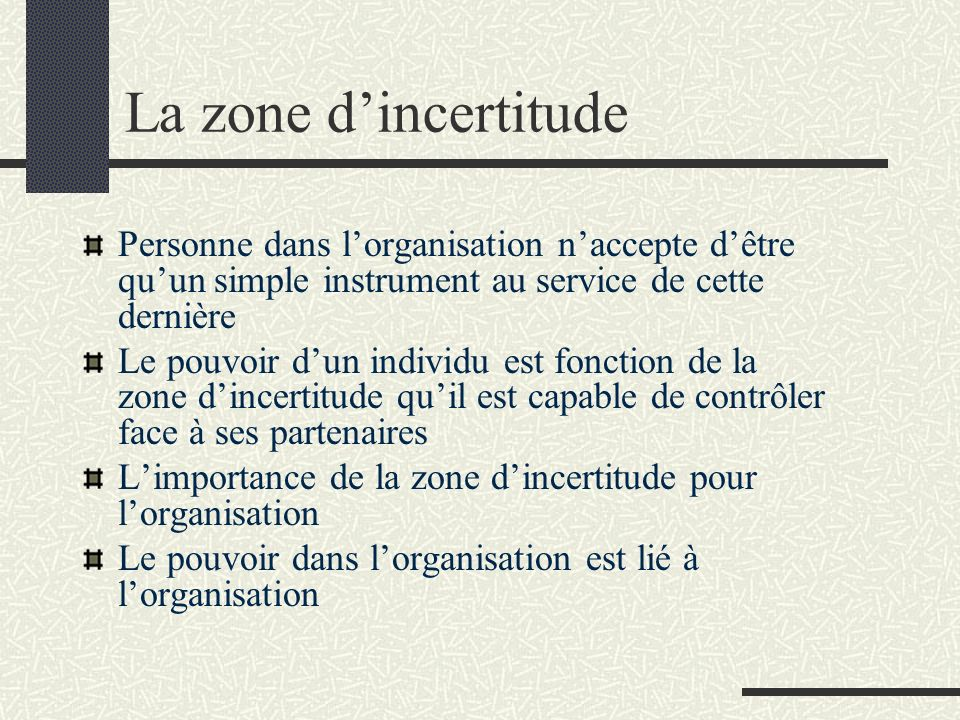 La zone d'incertitude Personne dans l'organisation n'accepte d'être qu'un simple instrument au service de cette dernière.