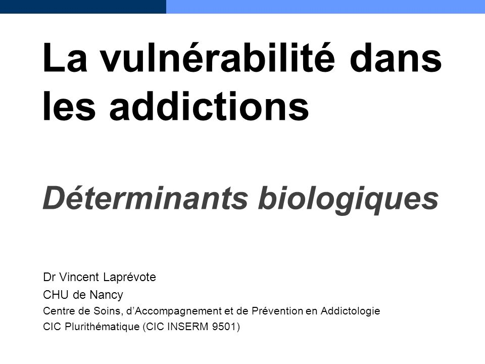 La vulnérabilité dans les addictions Déterminants biologiques
