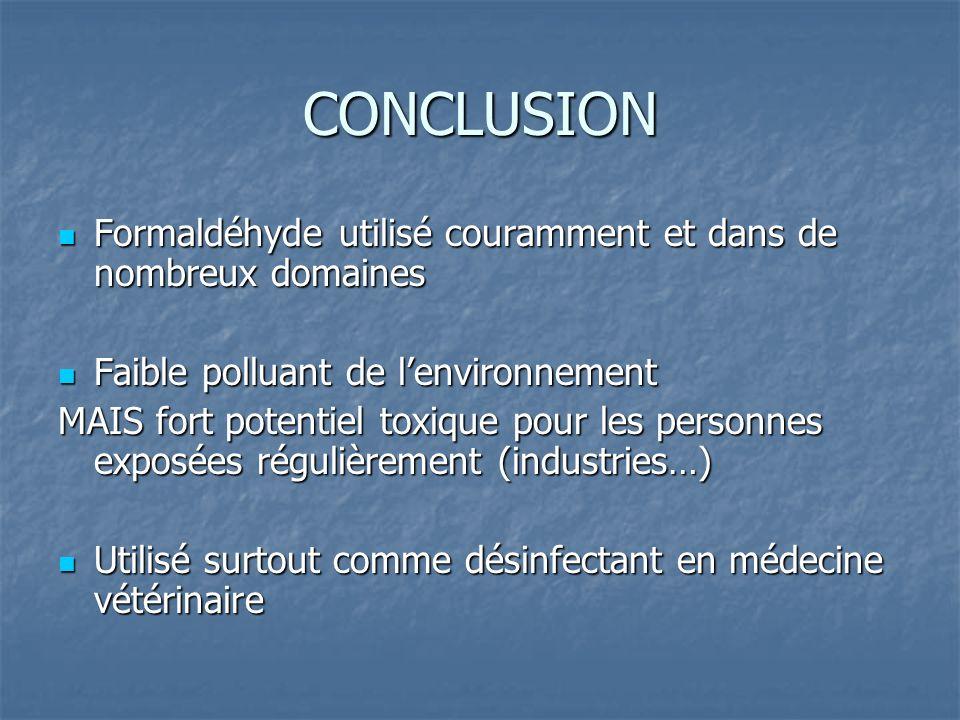 CONCLUSION Formaldéhyde utilisé couramment et dans de nombreux domaines. Faible polluant de l'environnement.