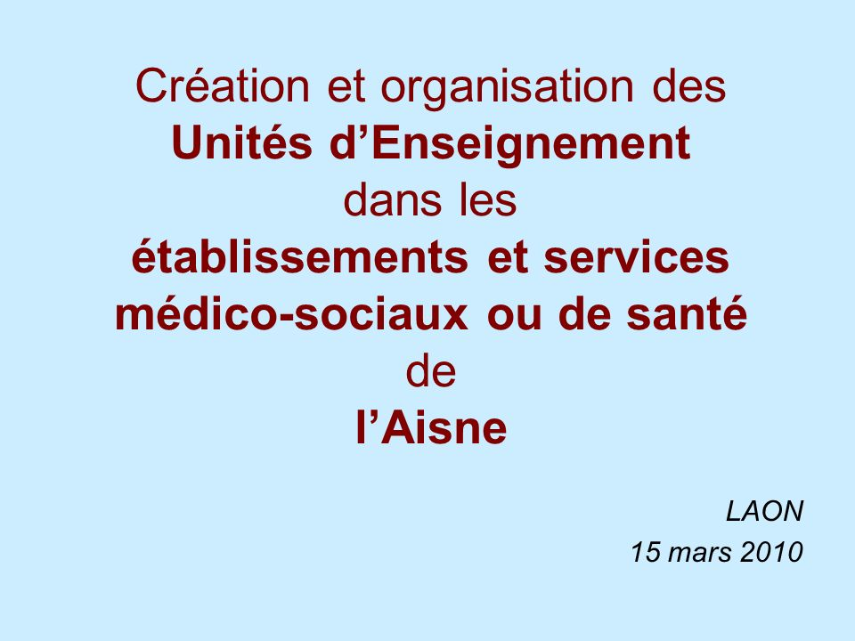 Création et organisation des Unités d'Enseignement dans les établissements et services médico-sociaux ou de santé de l'Aisne
