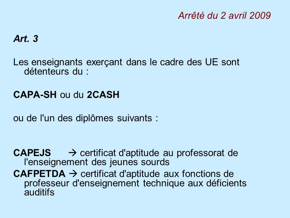 Arrêté du 2 avril 2009Art. 3. Les enseignants exerçant dans le cadre des UE sont détenteurs du : CAPA-SH ou du 2CASH.