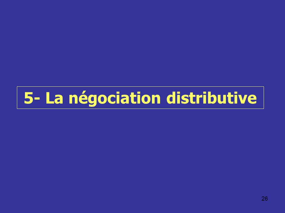 5- La négociation distributive