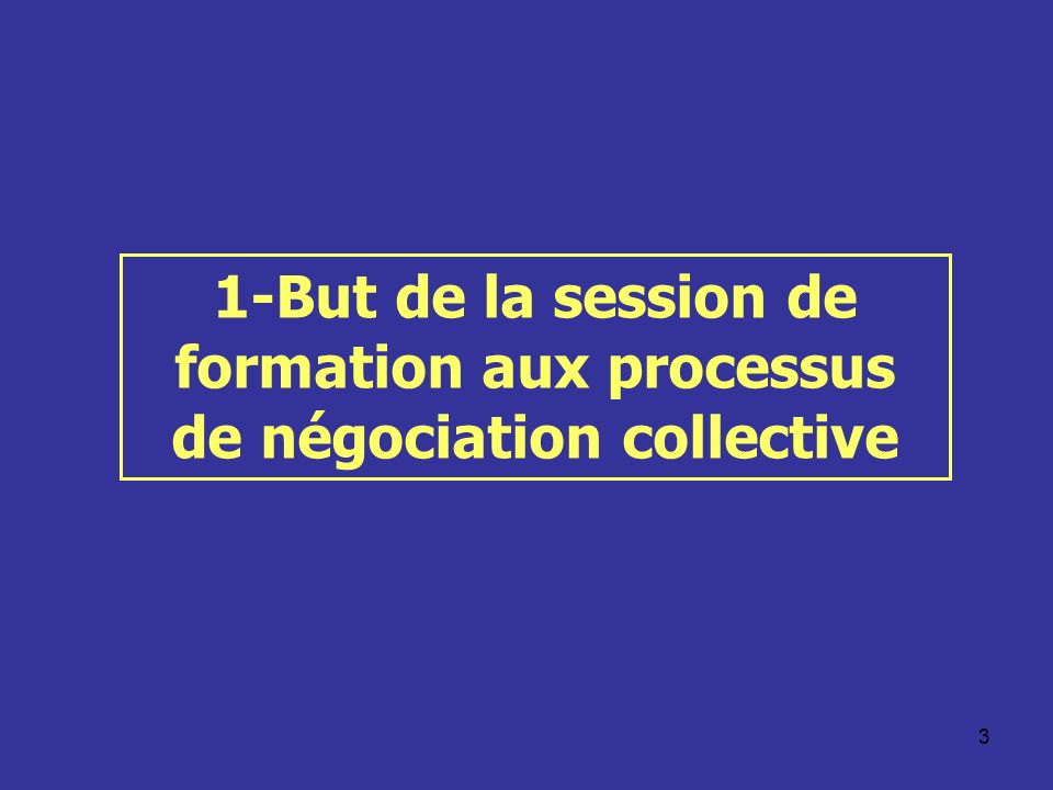 1-But de la session de formation aux processus de négociation collective