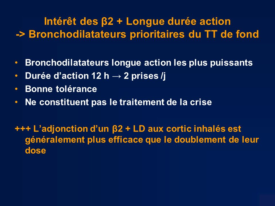 Intérêt des β2 + Longue durée action -> Bronchodilatateurs prioritaires du TT de fond