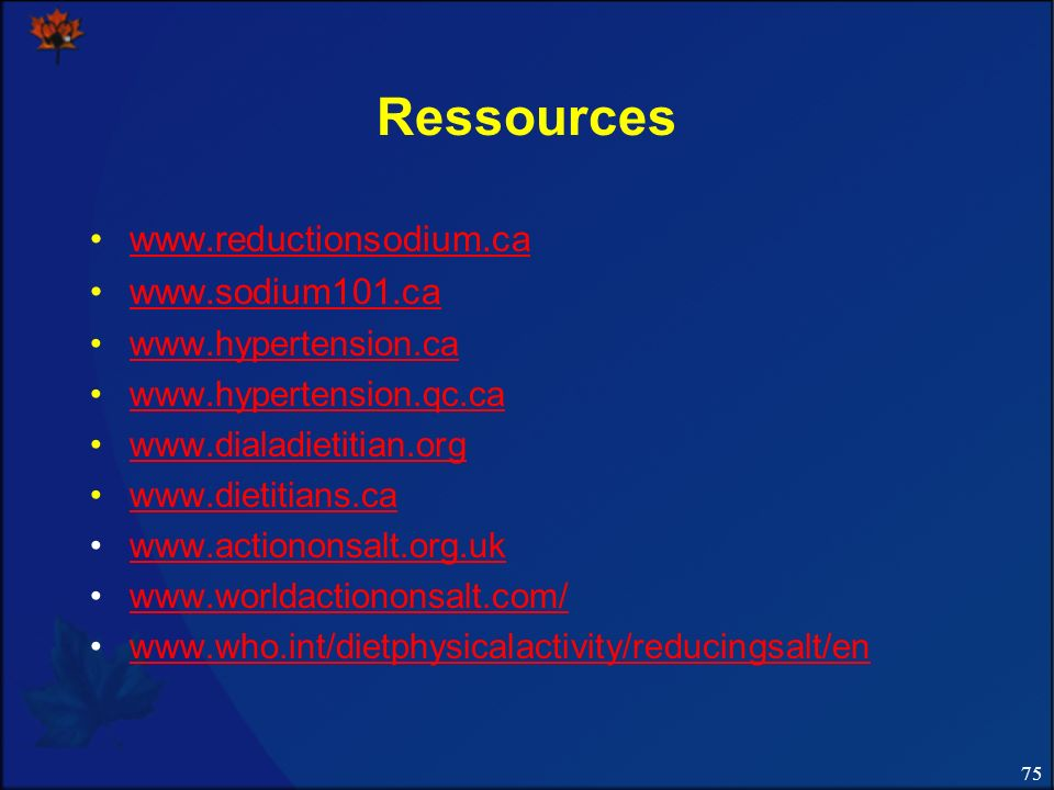 Ressources www.reductionsodium.ca www.sodium101.ca www.hypertension.ca