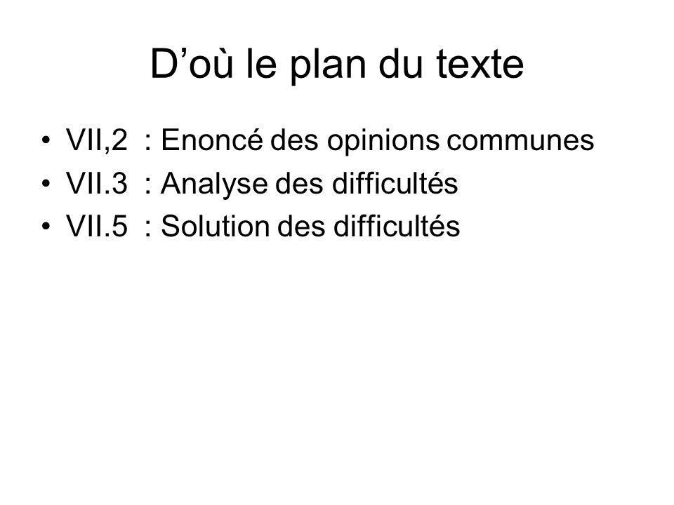 D'où le plan du texte VII,2 : Enoncé des opinions communes