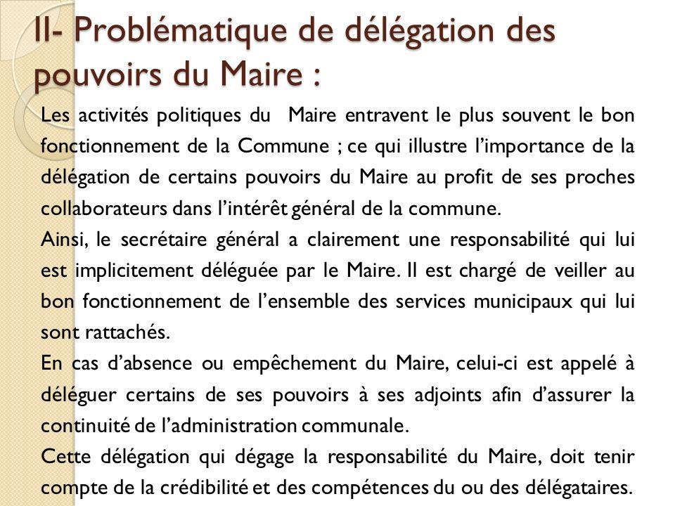 II- Problématique de délégation des pouvoirs du Maire :