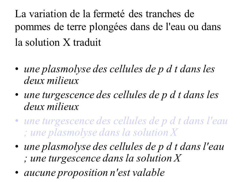 La variation de la fermeté des tranches de pommes de terre plongées dans de l eau ou dans la solution X traduit