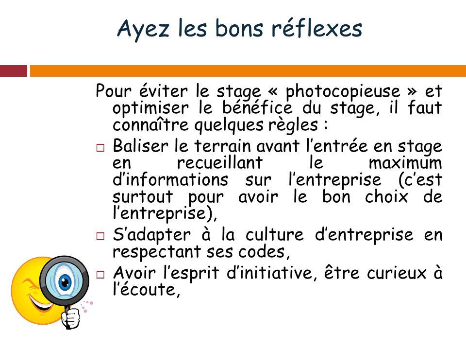 Ayez les bons réflexes Pour éviter le stage « photocopieuse » et optimiser le bénéfice du stage, il faut connaître quelques règles :