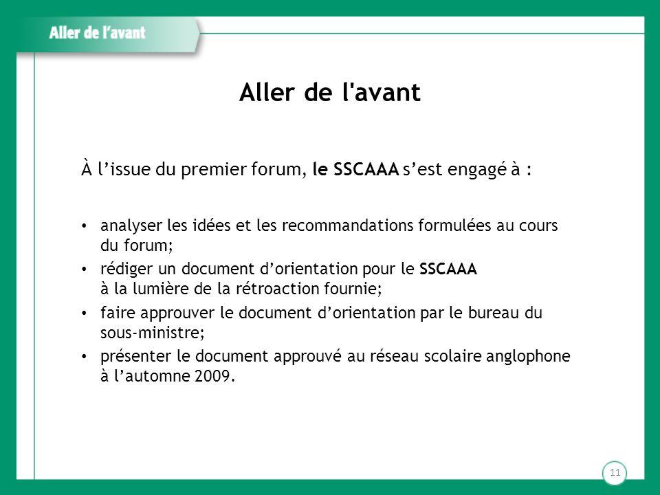 Aller de l avant À l'issue du premier forum, le SSCAAA s'est engagé à : analyser les idées et les recommandations formulées au cours du forum;