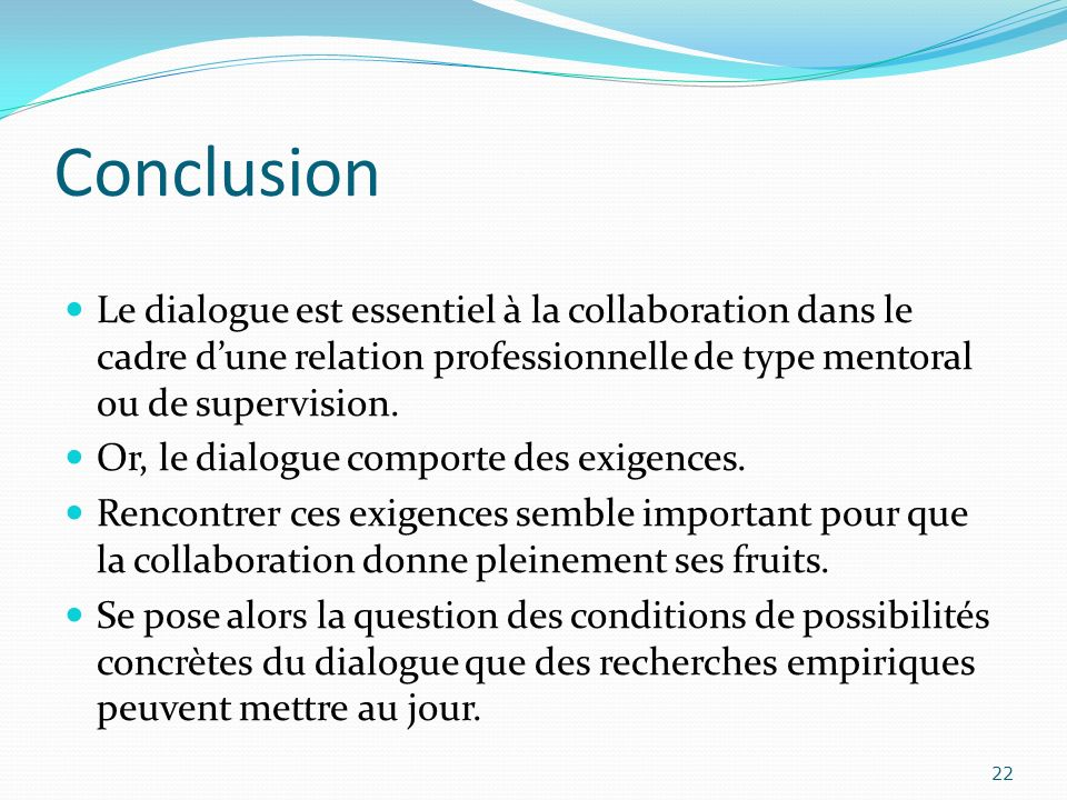 Conclusion Le dialogue est essentiel à la collaboration dans le cadre d'une relation professionnelle de type mentoral ou de supervision.