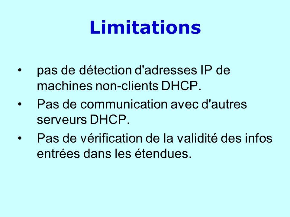 Limitations pas de détection d adresses IP de machines non-clients DHCP. Pas de communication avec d autres serveurs DHCP.