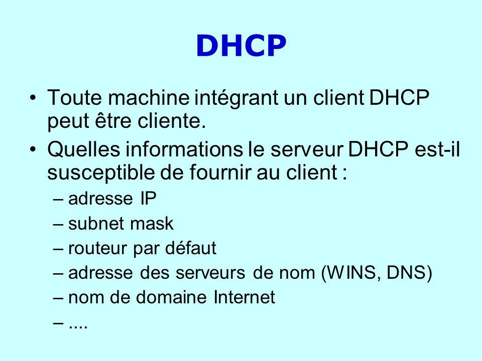 DHCP Toute machine intégrant un client DHCP peut être cliente.