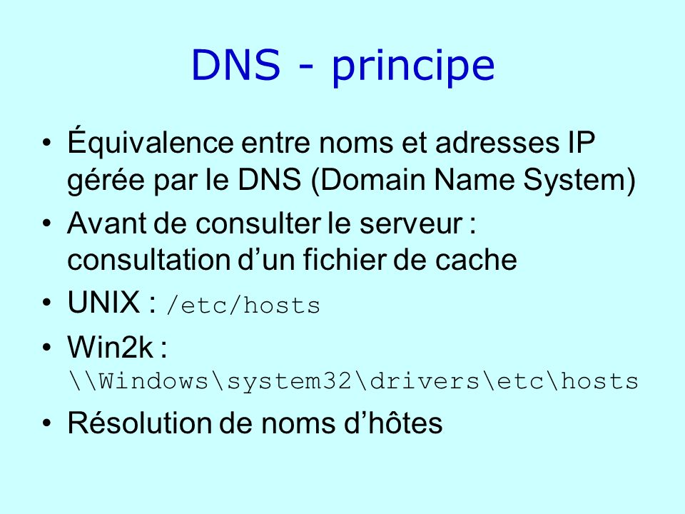 DNS - principe Équivalence entre noms et adresses IP gérée par le DNS (Domain Name System)