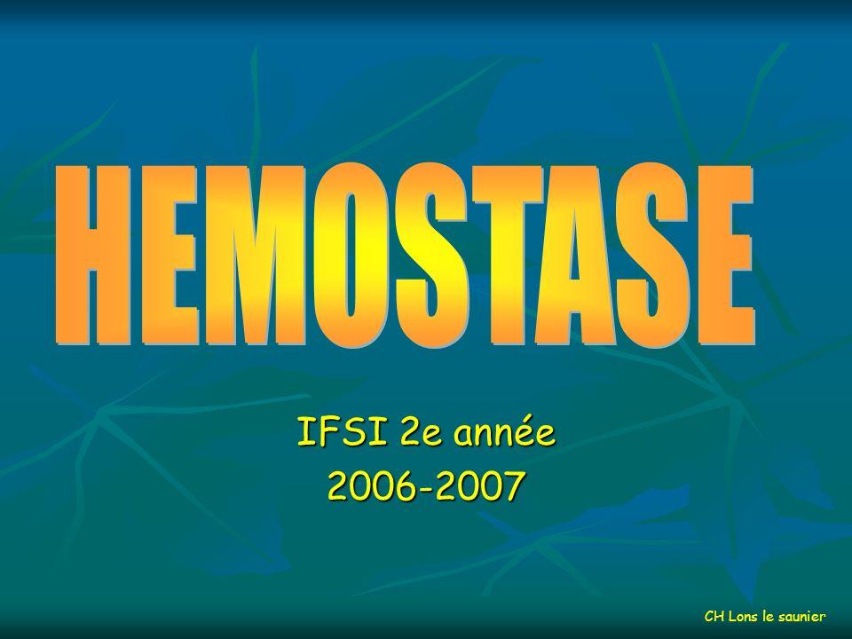 HEMOSTASE IFSI 2e année 2006-2007 CH Lons le saunier