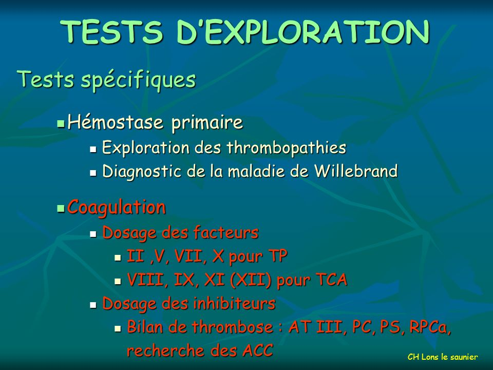TESTS D'EXPLORATION Tests spécifiques Hémostase primaire Coagulation