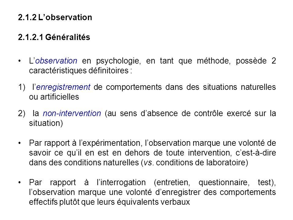 2.1.2 L'observation 2.1.2.1 Généralités. L'observation en psychologie, en tant que méthode, possède 2 caractéristiques définitoires :