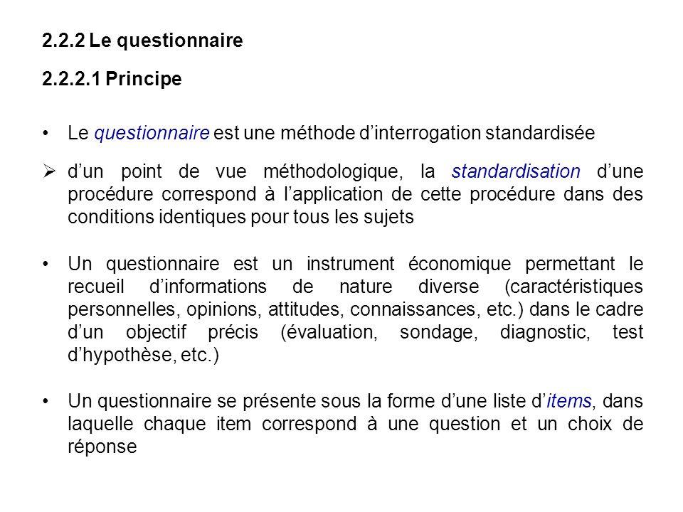 2.2.2 Le questionnaire2.2.2.1 Principe. Le questionnaire est une méthode d'interrogation standardisée.