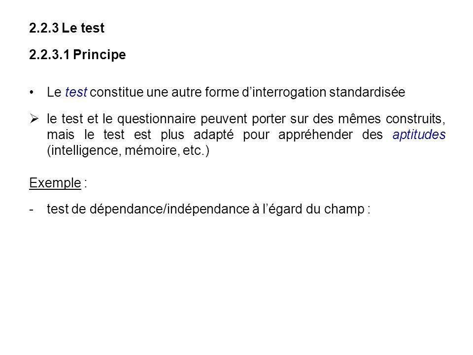 2.2.3 Le test2.2.3.1 Principe. Le test constitue une autre forme d'interrogation standardisée.