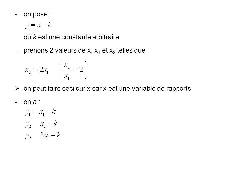 on pose :où k est une constante arbitraire. prenons 2 valeurs de x, x1 et x2 telles que. on peut faire ceci sur x car x est une variable de rapports.