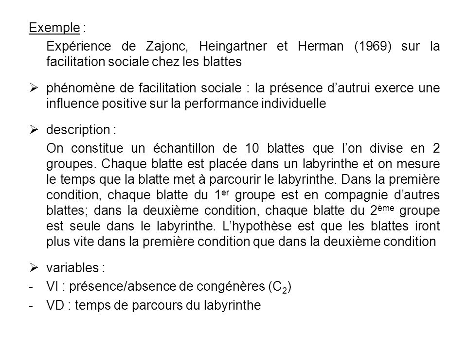 Exemple : Expérience de Zajonc, Heingartner et Herman (1969) sur la facilitation sociale chez les blattes.