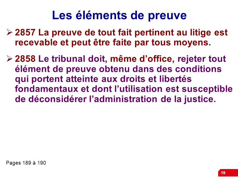 Les éléments de preuve 2857 La preuve de tout fait pertinent au litige est recevable et peut être faite par tous moyens.