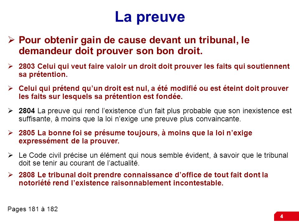 La preuve Pour obtenir gain de cause devant un tribunal, le demandeur doit prouver son bon droit.