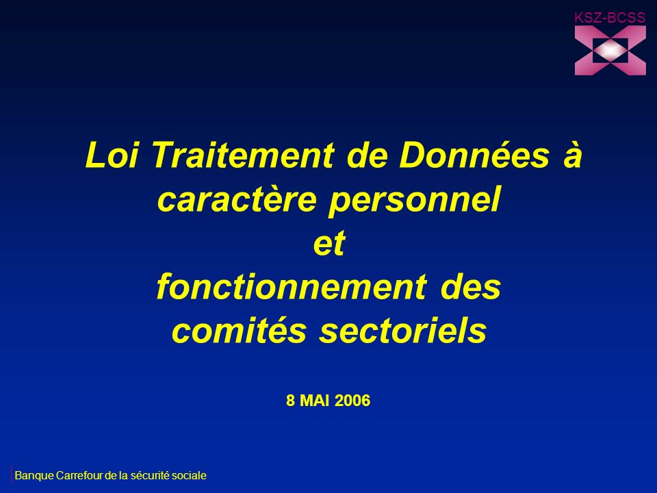 KSZ-BCSS Loi Traitement de Données à caractère personnel et fonctionnement des comités sectoriels 8 MAI 2006.