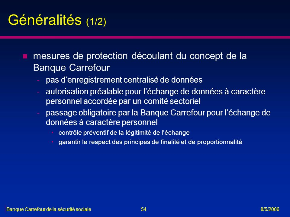 Généralités (1/2) mesures de protection découlant du concept de la Banque Carrefour. pas d'enregistrement centralisé de données.