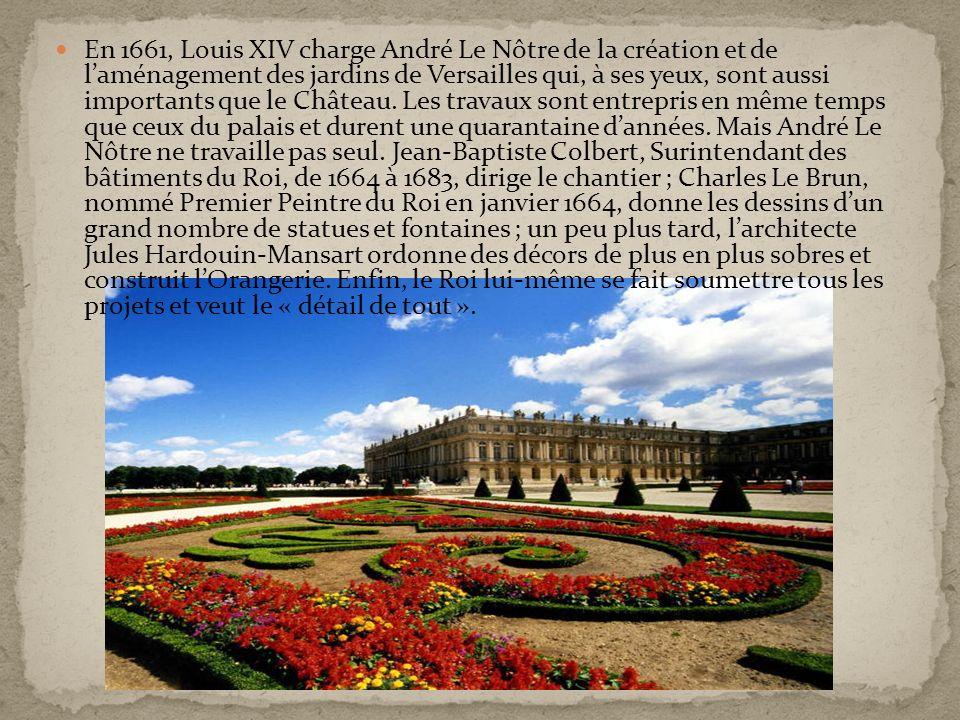En 1661, Louis XIV charge André Le Nôtre de la création et de l'aménagement des jardins de Versailles qui, à ses yeux, sont aussi importants que le Château.