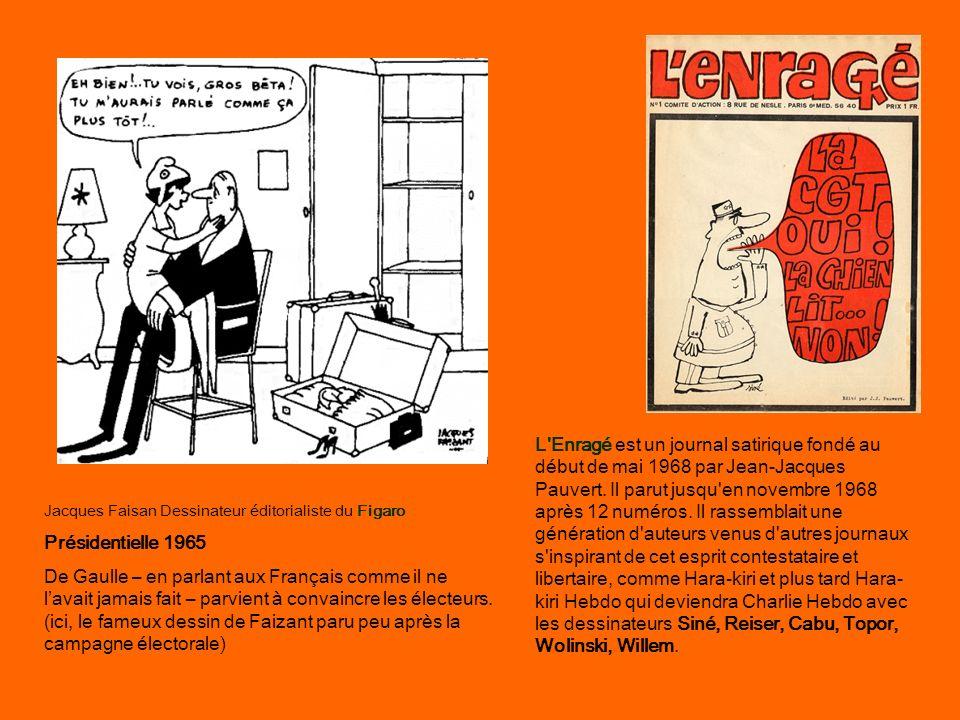 L Enragé est un journal satirique fondé au début de mai 1968 par Jean-Jacques Pauvert. Il parut jusqu en novembre 1968 après 12 numéros. Il rassemblait une génération d auteurs venus d autres journaux s inspirant de cet esprit contestataire et libertaire, comme Hara-kiri et plus tard Hara-kiri Hebdo qui deviendra Charlie Hebdo avec les dessinateurs Siné, Reiser, Cabu, Topor, Wolinski, Willem.