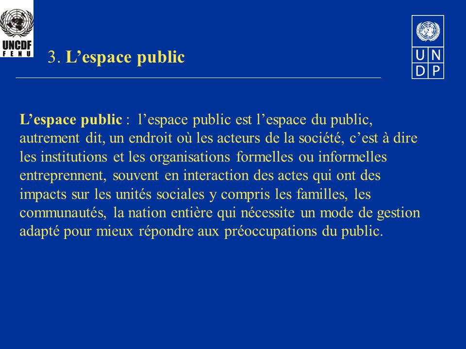 3. L'espace public L'espace public : l'espace public est l'espace du public, autrement dit, un endroit où les acteurs de la société, c'est à dire.