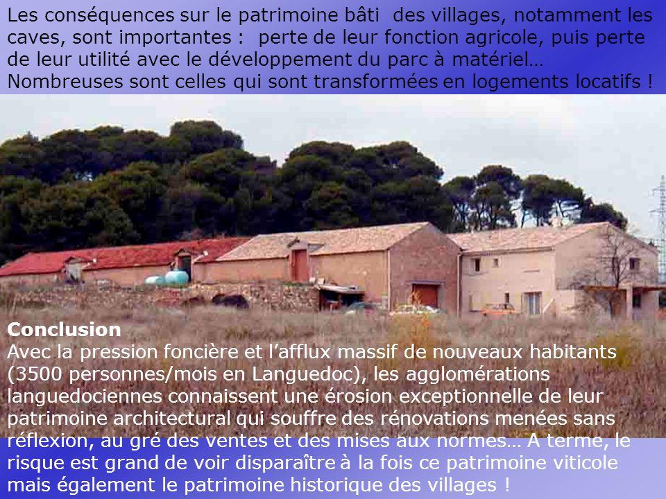 Les conséquences sur le patrimoine bâti des villages, notamment les caves, sont importantes : perte de leur fonction agricole, puis perte de leur utilité avec le développement du parc à matériel… Nombreuses sont celles qui sont transformées en logements locatifs !
