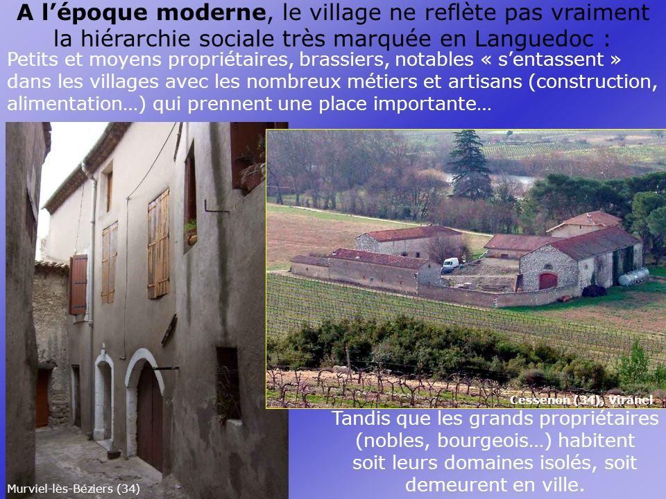A l'époque moderne, le village ne reflète pas vraiment la hiérarchie sociale très marquée en Languedoc :