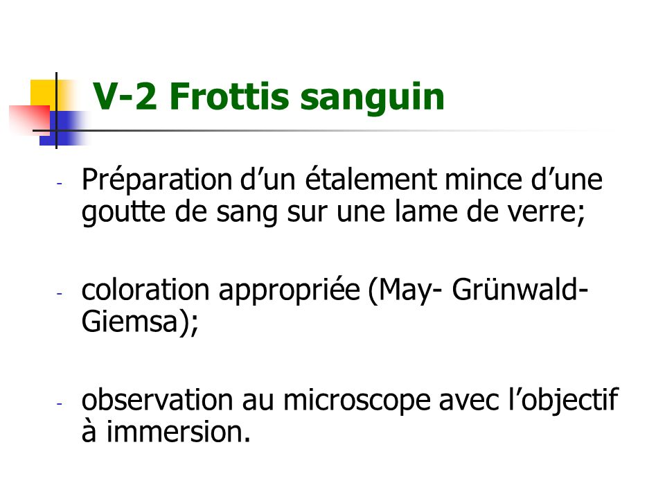 V-2 Frottis sanguinPréparation d'un étalement mince d'une goutte de sang sur une lame de verre; coloration appropriée (May- Grünwald-Giemsa);