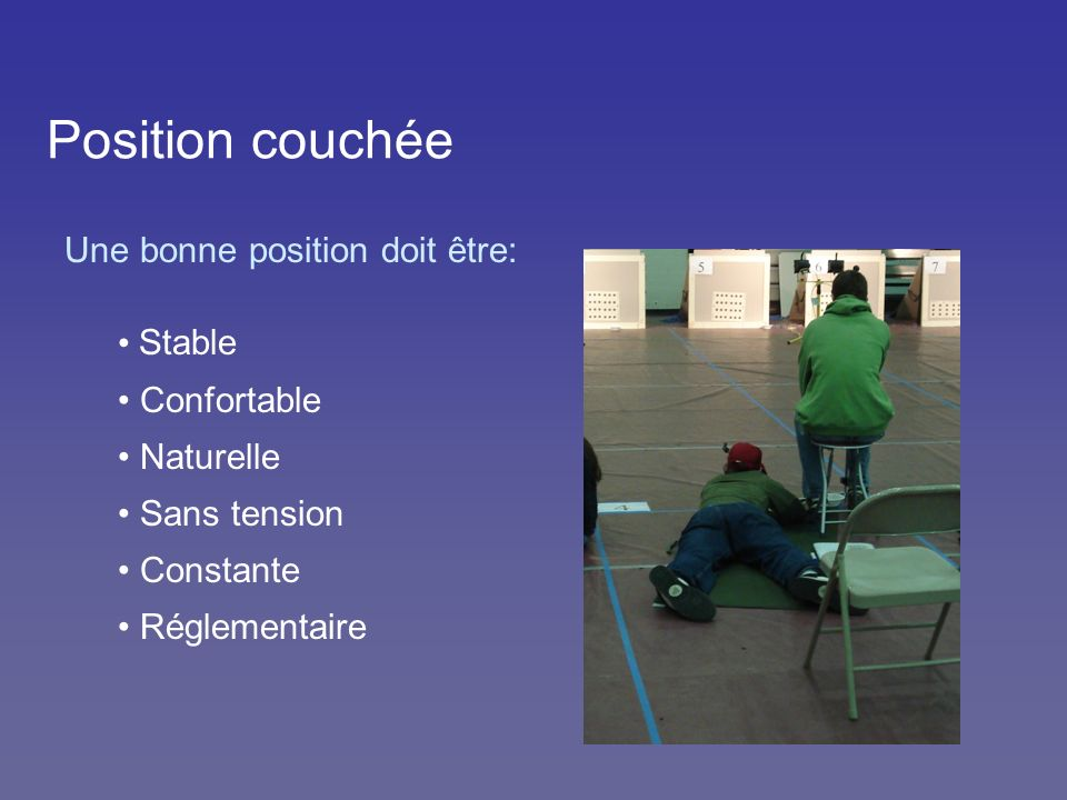 Position couchée Une bonne position doit être: Stable Confortable